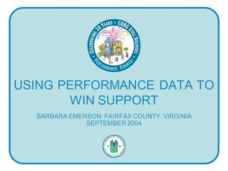 USING PERFORMANCE DATA TO WIN SUPPORT BARBARA EMERSON, FAIRFAX COUNTY, VIRGINIA SEPTEMBER 2004.