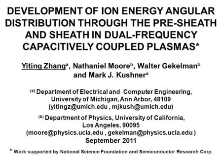 DEVELOPMENT OF ION ENERGY ANGULAR DISTRIBUTION THROUGH THE PRE-SHEATH AND SHEATH IN DUAL-FREQUENCY CAPACITIVELY COUPLED PLASMAS* Yiting Zhang a, Nathaniel.