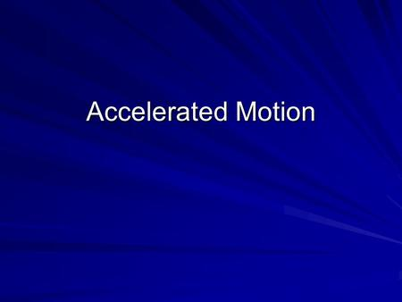Accelerated Motion. Newton's Second Law of Motion (Law of Force)- Net force acting on an object causes the object to accelerate in the direction of the.