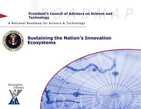 President's Council of Advisors on Science and Technology Sustaining the Nation's Innovation Ecosystems.