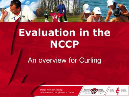 Evaluation in the NCCP An overview for Curling. How do we determine competency for a job that is as much an art as it is a science?