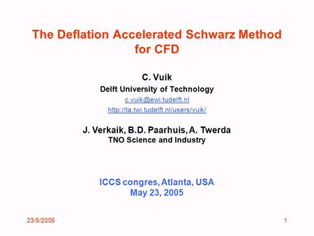 23/5/20051 ICCS congres, Atlanta, USA May 23, 2005 The Deflation Accelerated Schwarz Method for CFD C. Vuik Delft University of Technology
