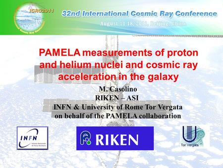 PAMELA measurements of proton and helium nuclei and cosmic ray acceleration in the galaxy M. Casolino RIKEN – ASI INFN & University of Rome Tor Vergata.