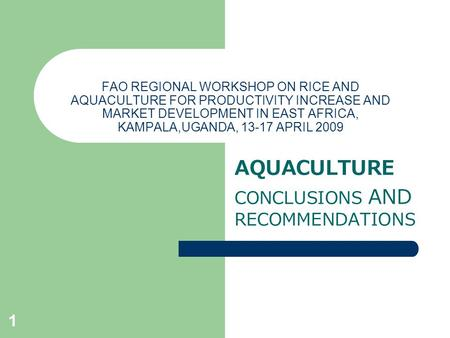 1 FAO REGIONAL WORKSHOP ON RICE AND AQUACULTURE FOR PRODUCTIVITY INCREASE AND MARKET DEVELOPMENT IN EAST AFRICA, KAMPALA,UGANDA, 13-17 APRIL 2009 AQUACULTURE.