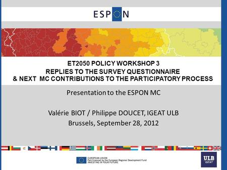 ET2050 POLICY WORKSHOP 3 REPLIES TO THE SURVEY QUESTIONNAIRE & NEXT MC CONTRIBUTIONS TO THE PARTICIPATORY PROCESS Presentation to the ESPON MC Valérie.