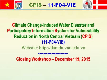 Climate Change-Induced Water Disaster and Participatory Information System for Vulnerability Reduction in North Central Vietnam (CPIS) (11-P04-VIE) Website: