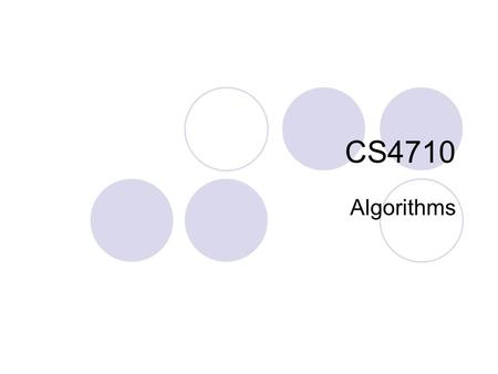 CS4710 Algorithms. What is an Algorithm? An algorithm is a procedure to perform some task. 1.General - applicable in a variety of situations 2.Step-by-step.