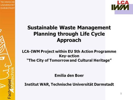 "1 Sustainable Waste Management Planning through Life Cycle Approach LCA-IWM Project within EU 5th Action Programme Key-action ""The City of Tomorrow and."