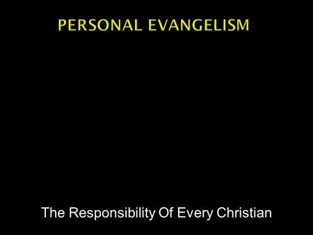 The Responsibility Of Every Christian.  Christianity is ordered according to a Divine pattern.  We serve God under a new covenant in Christ.  The church.