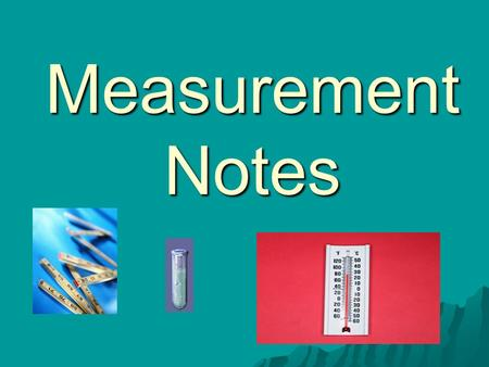 Measurement Notes Table of Contents Table of Contents Metric Linear/LengthLinear/Length U.S. Customary Linear/LengthCustomary ExplanationExplanation.