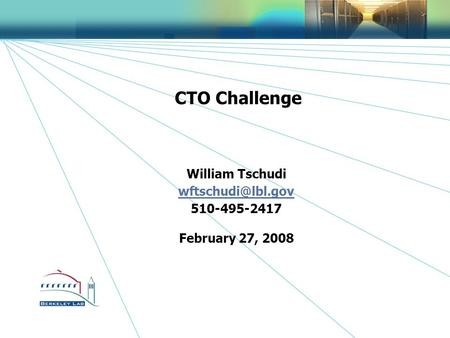 1 CTO Challenge William Tschudi 510-495-2417 February 27, 2008.