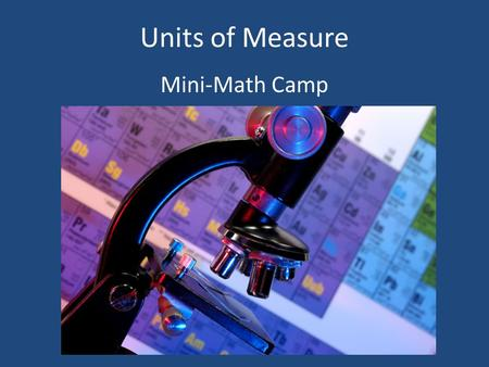 Units of Measure Mini-Math Camp. Scientists across the world use the International System of Units (SI).
