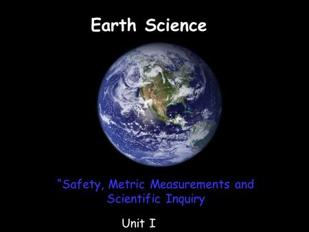 "Earth Science Unit I ""Safety, Metric Measurements and Scientific Inquiry."