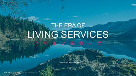 THE ERA OF LIVING SERVICES Athens, 25 November 2015.