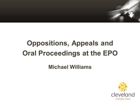 Oppositions, Appeals and Oral Proceedings at the EPO Michael Williams.