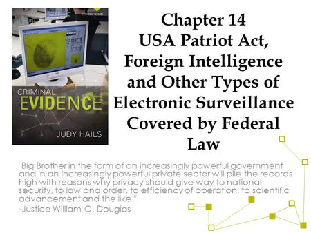 Chapter 14 USA Patriot Act, Foreign Intelligence and Other Types of Electronic Surveillance Covered by Federal Law Big Brother in the form of an increasingly.