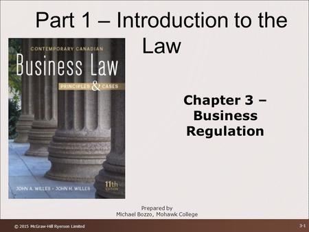 Part 1 – Introduction to the Law Chapter 3 – Business Regulation Prepared by Michael Bozzo, Mohawk College © 2015 McGraw-Hill Ryerson Limited 3-1.