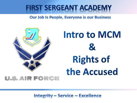 Overview  Purpose of Military Law  The Manual for Courts-Martial (MCM)  Rights of an Accused  Rights Advisement  Training Requirements  Parts of.