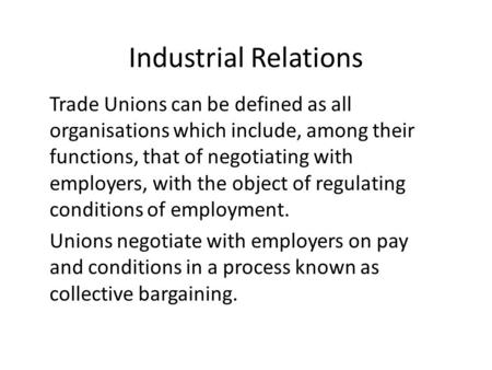 Industrial Relations Trade Unions can be defined as all organisations which include, among their functions, that of negotiating with employers, with the.