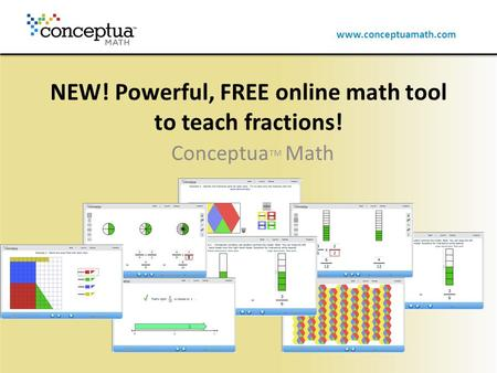 Www.conceptuamath.com NEW! Powerful, FREE online math tool to teach fractions! Conceptua TM Math.