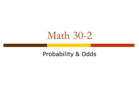Math 30-2 Probability & Odds. Acceptable Standards (50-79%)  The student can express odds for or odds against as a probability determine the probability.