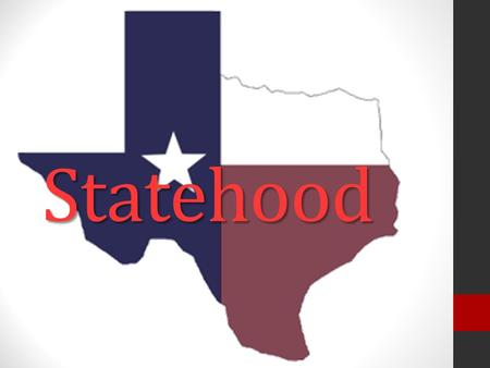 Statehood. March 1, 1845 – resolution signed by U.S. Congress March 1, 1845 – resolution signed by U.S. Congress Texas could be divided into 5 states.