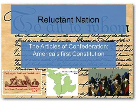 Reluctant Nation The Articles of Confederation: America's first Constitution.