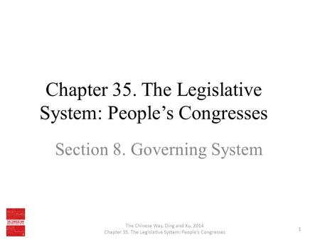 Chapter 35. The Legislative System: People's Congresses Section 8. Governing System The Chinese Way, Ding and Xu, 2014 Chapter 35. The Legislative System:
