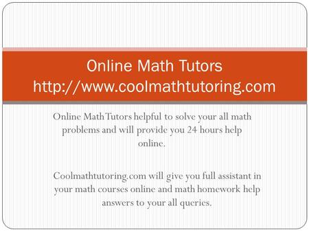 Online Math Tutors helpful to solve your all math problems and will provide you 24 hours help online. Online Math Tutors