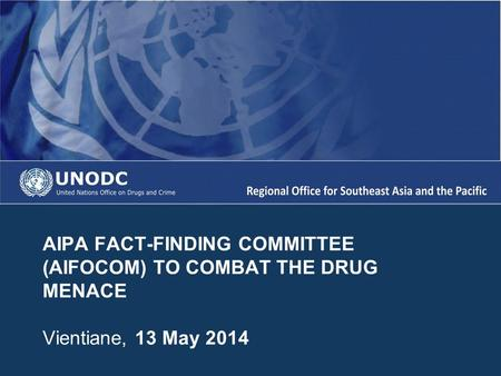 AIPA FACT-FINDING COMMITTEE (AIFOCOM) TO COMBAT THE DRUG MENACE Vientiane, 13 May 2014.