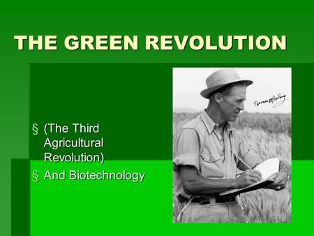 THE GREEN REVOLUTION (The Third Agricultural Revolution)