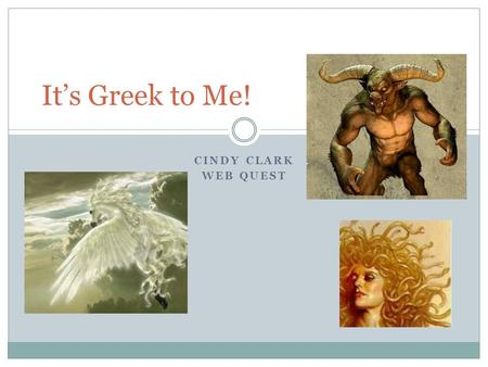 CINDY CLARK WEB QUEST It's Greek to Me!. Task #3 Beasts and CreaturesUse the Internet information linked below to answer these questions specifically.