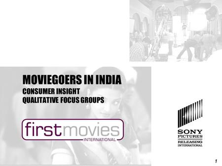 1 MOVIEGOERS IN INDIA CONSUMER INSIGHT QUALITATIVE FOCUS GROUPS.