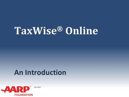 TAX-AIDE TaxWise ® Online An Introduction. TAX-AIDE TaxWise Online Software ● Use Internet Explorer ● For 2015 training software https://twonline.taxwise.com/training.