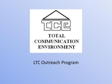 LTC Outreach Program. Who We Are TCE is a developmental service agency in Ottawa Funded by the Ministry of Community and Social Services (MCSS) since.