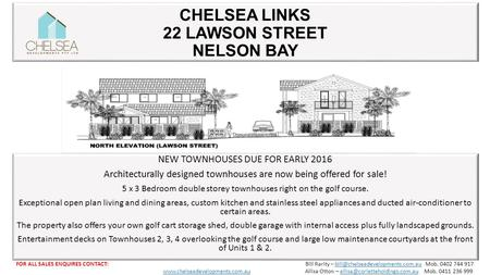 CHELSEA LINKS 22 LAWSON STREET NELSON BAY NEW TOWNHOUSES DUE FOR EARLY 2016 Architecturally designed townhouses are now being offered for sale! 5 x 3 Bedroom.