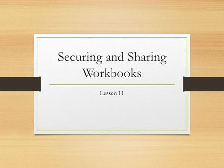 Securing and Sharing Workbooks Lesson 11. The Review Tab Microsoft Excel provides several layers of security and protection that enable you to control.