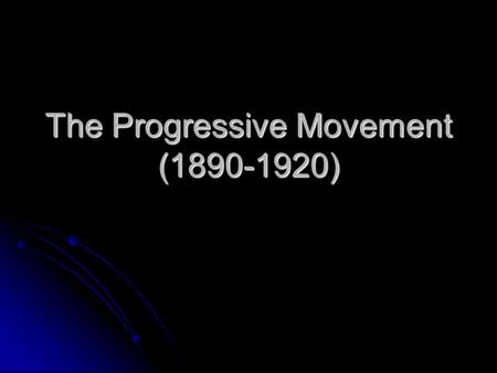 The Progressive Movement (1890-1920). I. The Roots of Progressivism The Rise of Progressivism The era in American history from about 1890 to 1920 is known.