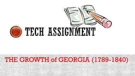 THE GROWTH of GEORGIA (1789-1840).  SS8H5 The students will explain significant factors that affected the development of Georgia as part of the growth.