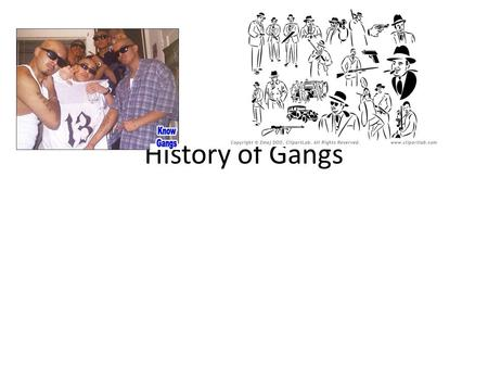 History of Gangs. Beginning India 1200 AD Gang of criminals that roamed the country pillaging towns along the way.