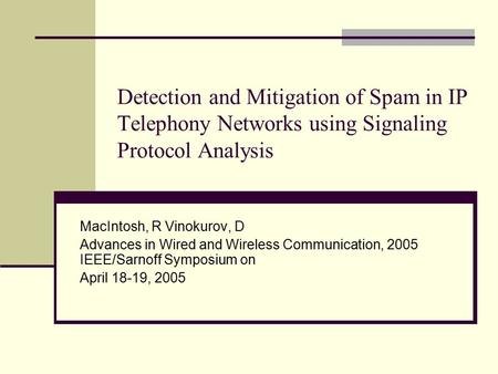 Detection and Mitigation of Spam in IP Telephony Networks using Signaling Protocol Analysis MacIntosh, R Vinokurov, D Advances in Wired and Wireless Communication,