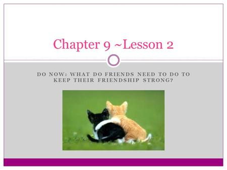 DO NOW: WHAT DO FRIENDS NEED TO DO TO KEEP THEIR FRIENDSHIP STRONG? Chapter 9 ~Lesson 2.