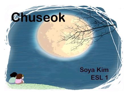 "What is the holiday? ""Chuseok"" is like ""Thanksgiving Day"" We say another name is the Harvest Moon Festival [ 한가위 ( Hangawi) ] ""Chuseok"" means harvesting."