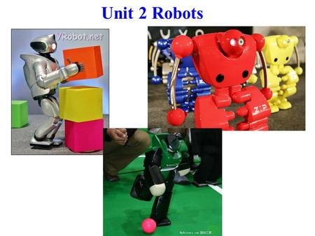 Unit 2 Robots What is a robot? How do robots work? A robot is a machine ___________ to do jobs that are usually _________ by humans. Robots are ___________.
