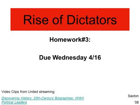 Rise of Dictators Homework#3: Due Wednesday 4/16 Video Clips from United streaming: Discovering History: 20th-Century Biographies: WWII Political Leaders.