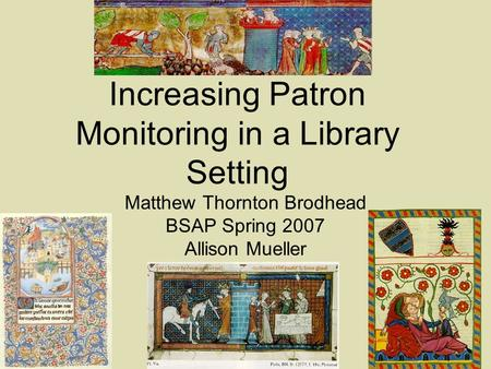 Increasing Patron Monitoring in a Library Setting Matthew Thornton Brodhead BSAP Spring 2007 Allison Mueller.