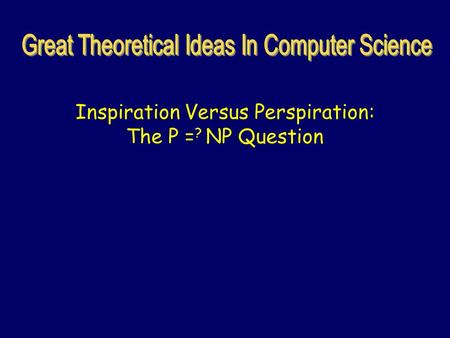 Inspiration Versus Perspiration: The P = ? NP Question.