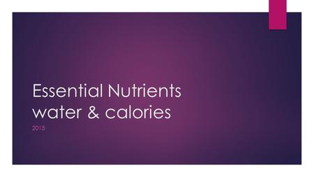 Essential Nutrients water & calories 2015. The human body is 70 % water Brain:75% Heart:75% Lungs:86% Muscle:75% Liver:85% Kidney:83% Bone:22% Blood:83%