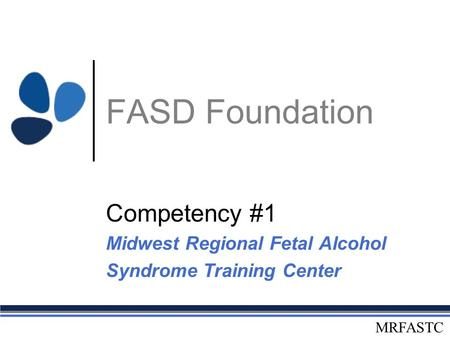Competency #1 Midwest Regional Fetal Alcohol Syndrome Training Center