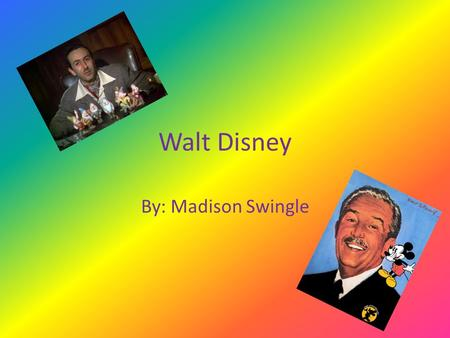 Walt Disney By: Madison Swingle. Did Walt Disney have siblings? Walt had four siblings. He had three brothers and one sister. The boys' names are Herbert.